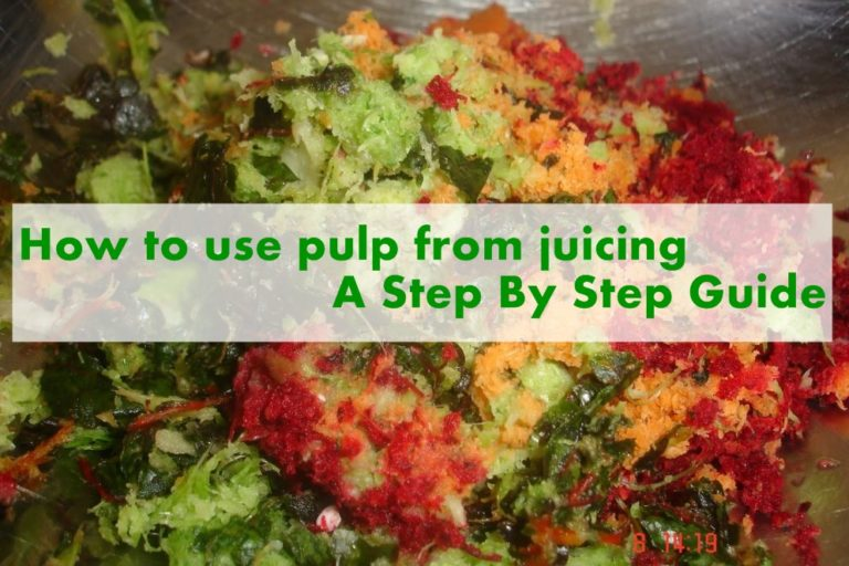 How To Use Pulp From Juicing – A Step By Step Guide